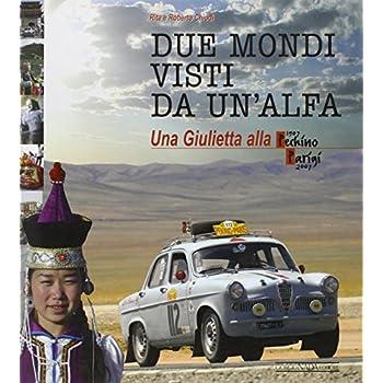 Due Mondi Visti Da Un'alfa. Una Giuletta Alla Pechino-Parigi (1907-2007). Ediz. Illustrata