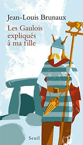 Les Gaulois expliqués à ma fille par Jean-louis Brunaux