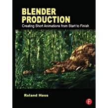 Blender Production: Creating Short Animations from Start to Finish by Hess, Roland (2012) Paperback