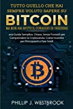 Tutto Quello Che Hai Sempre Voluto Sapere Su Bitcoin Ma Non Hai Avuto Il Coraggio Di Chiedere Italian Book/Libro...