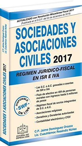 SOCIEDADES Y ASOCIACIONES CIVILES REGIMEN JURIDICO-FISCAL 2017 por C.P. Jaime Domínguez Orozco