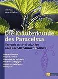Die Kräuterkunde des Paracelsus: Therapie mit Heilpflanzen nach abendländischer Tradition - Olaf Rippe, Margret Madejsky