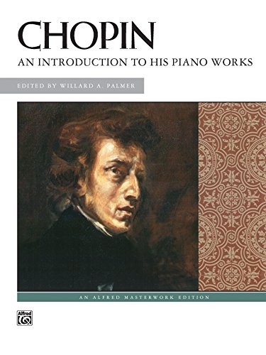 Chopin -- An Introduction to His Piano Works (Alfred Masterwork Editions)
