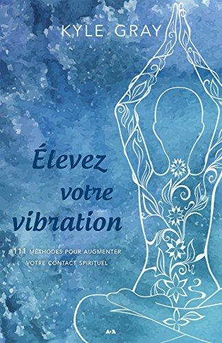 levez votre vibration: 111 mthodes pour augmenter votre contact spirituel