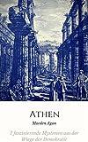 Phänomen Athen: 7 faszinierende Mysterien aus der Wiege der Demokratie (Antike in a Nutshell 2) (German Edition)