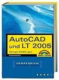 AutoCAD und LT 2005: Zeichnungen, 3D-Modelle, Layouts (Kompendium / Handbuch)