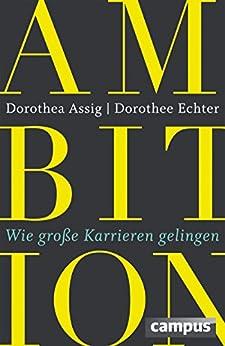Ambition: Wie große Karrieren gelingen von [Assig, Dorothea, Echter, Dorothee]