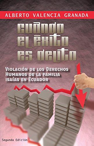 Cuando el éxito es delito: Violación de los Derechos Humanos de la familia Isaías en Ecuador por Alberto Valencia Granada