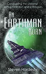 An Earthman Born: Conquering the Universe with a Nine Iron and a Raygun (Space Opera)