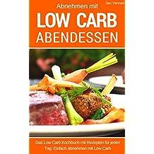 Abnehmen mit Low Carb Abendessen: Das Low Carb Kochbuch mit Rezepten für jeden Tag: einfach abnehmen mit Low Carb - Low Carb für Einsteiger