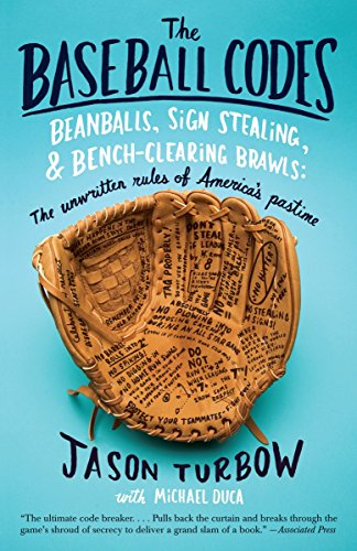 The Baseball Codes: Beanballs, Sign Stealing, and Bench-Clearing Brawls: The Unwritten Rules of America's Pastime por Jason Turbow