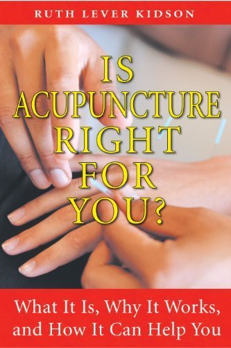 Is Acupuncture Right for You?: What It Is, Why It Works, and How It Can Help You by Kidson, Ruth Lever (2008) Paperback