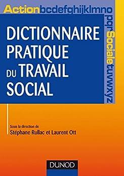 Dictionnaire pratique du travail social (Formation action sociale t. 1) par [Ott, Laurent, Rullac, Stéphane]