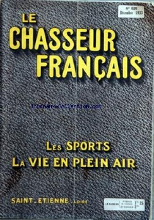 CHASSEUR FRANCAIS (LE) [No 525] du 01/12/1933 - ORGANE UNIVERSEL DE TOUS LES SPORTS ET DE LA VIE EN PLEIN AIR LA CHASSE - LE CHIEN - LA PECHE - CYCLISME - AUTOMOBILISME - AERONAUTIQUE - SPORTS - HIPPISME - PHOTO - VOYAGES - A LA CAMPAGNE - CAUSERIE VETERINAIRE - ELEVAGE - JARDINS ET PARCS - LA MAISON - LA MODE - LE MOIS SCIENTIFIQUE - RECETTES ET CONSEILS