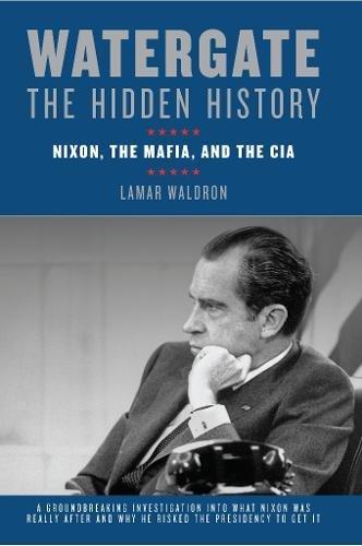Watergate: The Hidden History: Nixon, the Mafia, and the CIA por Lamar Waldron
