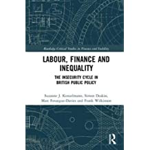 Labour, Finance and Inequality: The Insecurity Cycle in British Public Policy (Routledge Critical Studies in Finance and Stability)