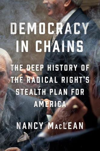 democracy-in-chains-the-deep-history-of-the-radical-rights-stealth-plan-for-america