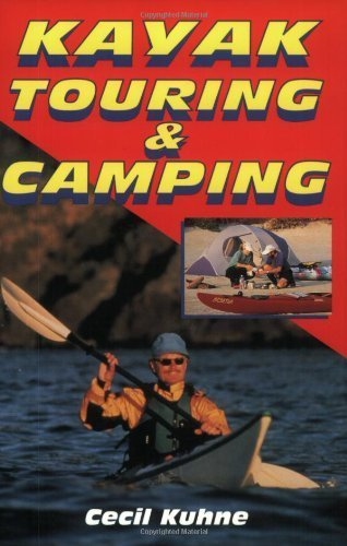 Kayak Touring & Camping 1st edition by Kuhne, Cecil (1999) Paperback