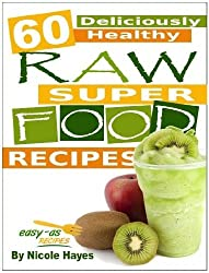 60 Deliciously Healthy Raw Super Food Recipes (Eating Healthy Diet Foods Book 3) (English Edition)