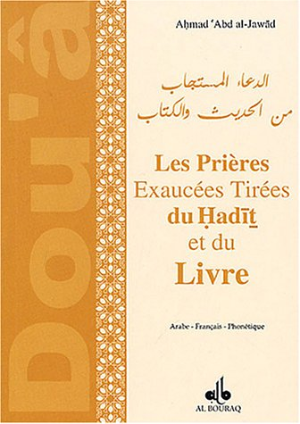 Les prires exauces tires du Hadit et du Livre : Edition trilingue franais-phontique-arabe