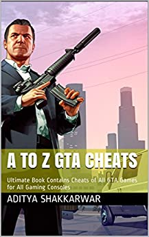 A to Z GTA Cheats: Ultimate Book Contains Cheats of All GTA Games for All Gaming Consoles by [Shakkarwar, Aditya]
