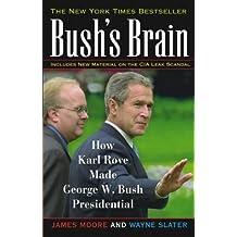 Bush's Brain P: How Karl Rove Made George W.Bush Presidential