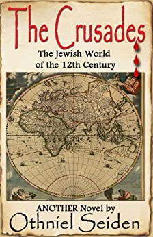 THE CRUSADES  -  The Jewish World of the 12th Century (The Jewish History Novel Series Book 7) by [Seiden, Othniel J.]
