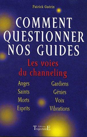 Comment questionner nos guides : Les voies du channeling par Patrick Guérin