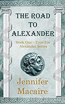 The Road to Alexander: Fantastic time-travel to ancient Greece  (The Time For Alexander Series Book 1) by [Macaire, Jennifer]