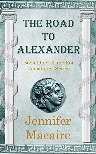 The Road to Alexander (The Time For Alexander Series Book 1) (English Edition) par [Macaire, Jennifer]