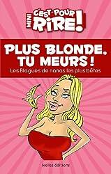 Mini C'est pour rire 11 : Plus blonde, tu meurs !: Las blagues de nanas les plus bêtes !
