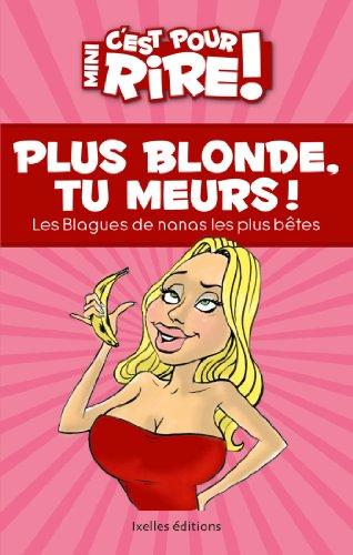 Mini C'est pour rire 11 : Plus blonde, tu meurs ! : Las blagues de nanas les plus bêtes ! (French Edition)