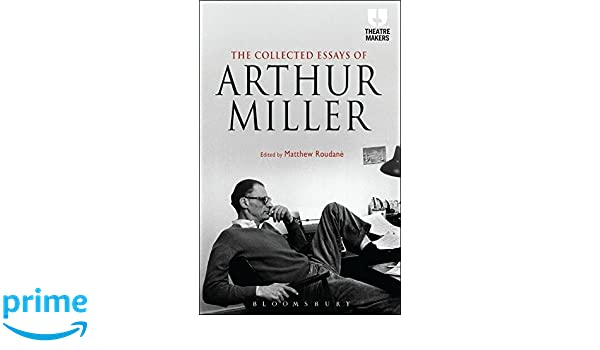 the collected essays of arthur miller theatre makers amazon co  the collected essays of arthur miller theatre makers amazon co uk arthur miller 9781472591739 books