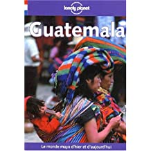 Guatemala Et Belize (Lonely Planet Travel Guides French Edition)