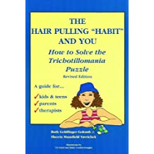 "The Hair Pulling ""Habit"" and You How to Solve the Trichotillomania Puzzle, Revised Edition"