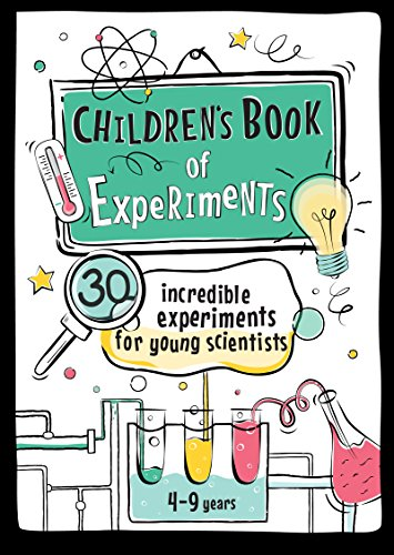 Children's Book of Experiments: 30 Incredible Experiments for Young Scientists (Educational series for kids 4-9 years 1) (English Edition)