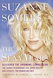 The Sexy Years: Discover the Hormone Connection--The Secret to Fabulous Sex, Great Health, and Vitality, for Women and Men