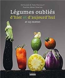 Nos légumes oubliés d'hier et d'aujourd'hui : Et 125 recettes
