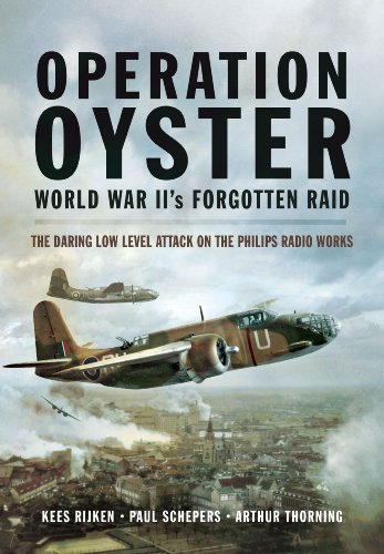 Operation Oyster: WW II's Forgotten Raid - The Daring Low Level Attack on the Philips Radio Works Pen Radio