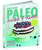 Paleo - make it sweet: 100 Rezepte aus der süßen Steinzeitküche