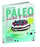 Paleo - make it sweet: 100 Rezepte aus der süßen