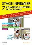 Stage infirmier :situations illustrées et décryptées - EHPAD - SSR - Psychiatrie - Cardiologie - Soins palliatifs - Réanimation