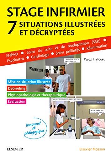 Stage infirmier :situations illustrées et décryptées: EHPAD - SSR - Psychiatrie - Cardiologie - Soins palliatifs - Réanimation