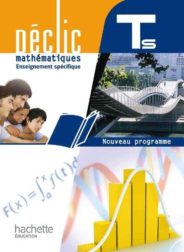 Mathématiques, TLE S spécifique, Déclic : Nouveau programme 2012 par Jean-Paul Beltramone, Jean Labrosse, Claudine Merdy, Claude Talamoni, Collectif