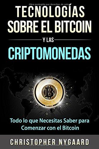 Tecnologías Sobre el Bitcoin y las Criptomonedas: Todo lo que Necesitas Saber para Comenzar con el Bitcoin