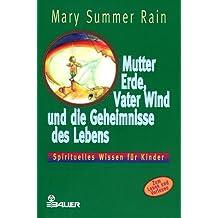 Mutter Erde, Vater Wind und die Geheimnisse des Lebens - Spirituelles Wissen für Kinder