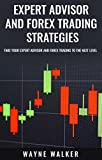 Expert Advisor and Forex Trading Strategies: Take Your Expert Advisor and Forex Trading To The Next Level (English Edition)