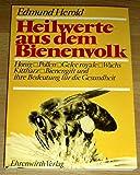 Heilwerte aus dem Bienenvolk. Honig, Pollen, Gelee royale, Wachs, Propolis und Bienengift - Ihre Bedeutung für die Gesundheit und Behandlungen von Krankheiten