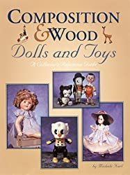 Composition & Wood Dolls and Toys: A Collector's Reference Guide by Michele Karl (1998-05-06)