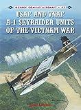 USAF and VNAF A-1 Skyraider Units of the Vietnam War (Combat Aircraft, Band 97)